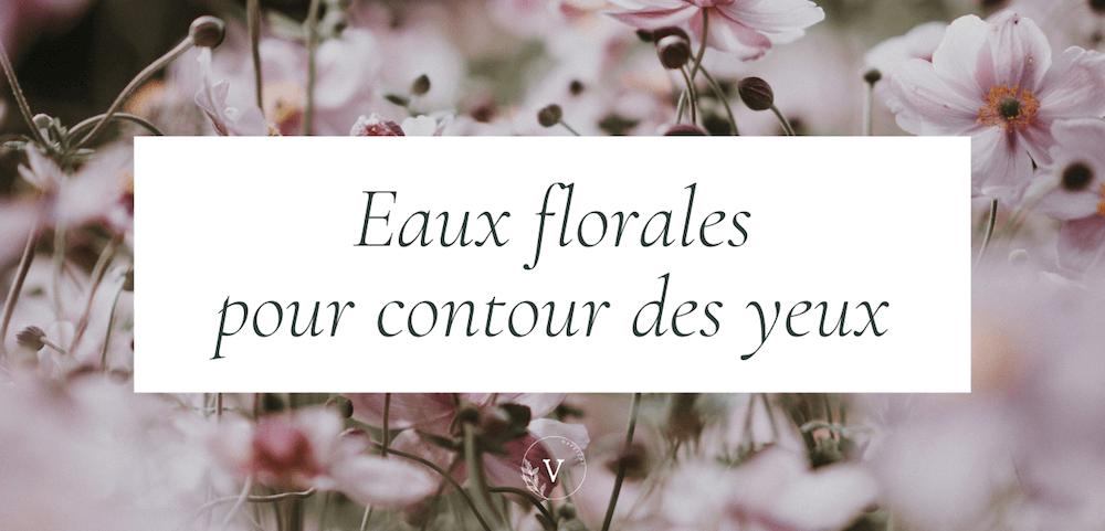 Eaux florales et hydrolats pour le contour des yeux