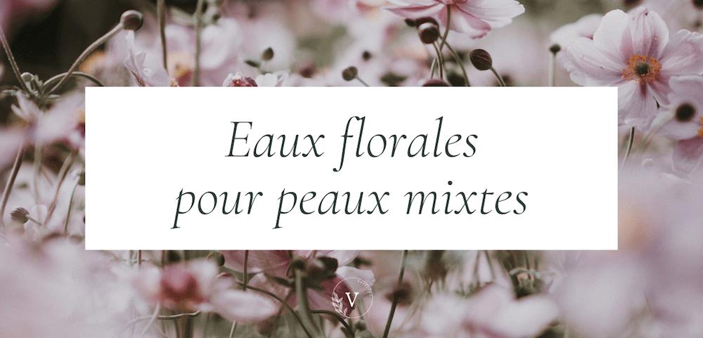 Eaux florales et hydrolats pour peau mixte