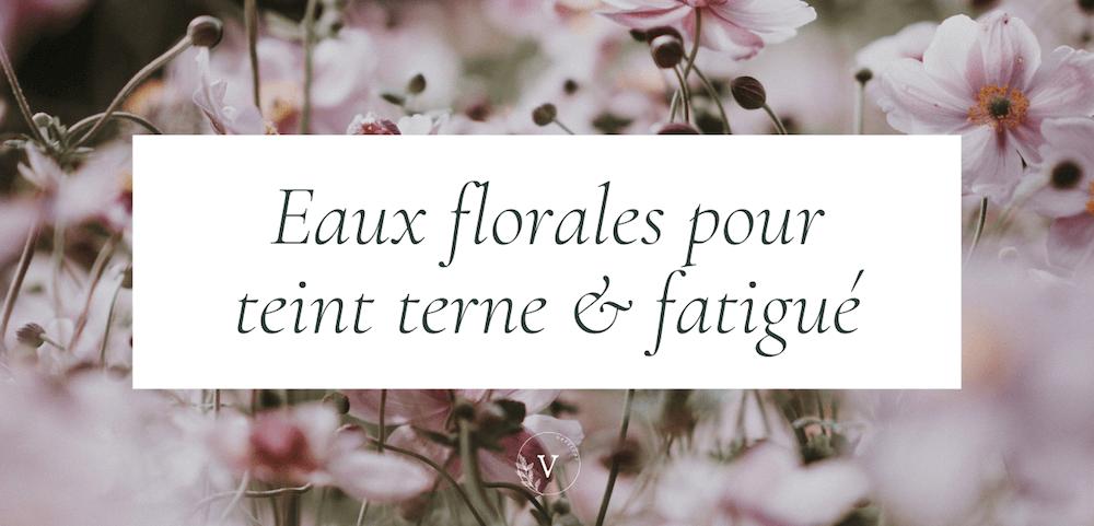 Eaux florales et hydrolats pour teint terne et fatigué
